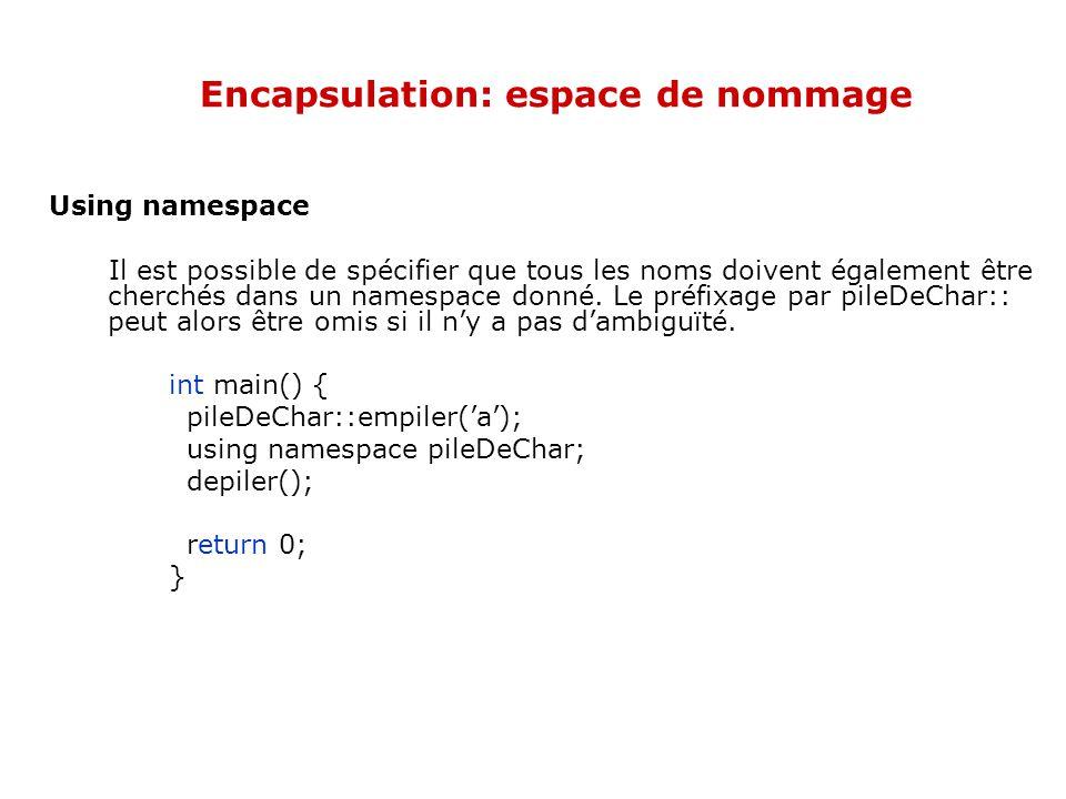 Encapsulation: espace de nommage Using namespace Il est possible de spécifier que tous les noms doivent également être cherchés dans un namespace donné.