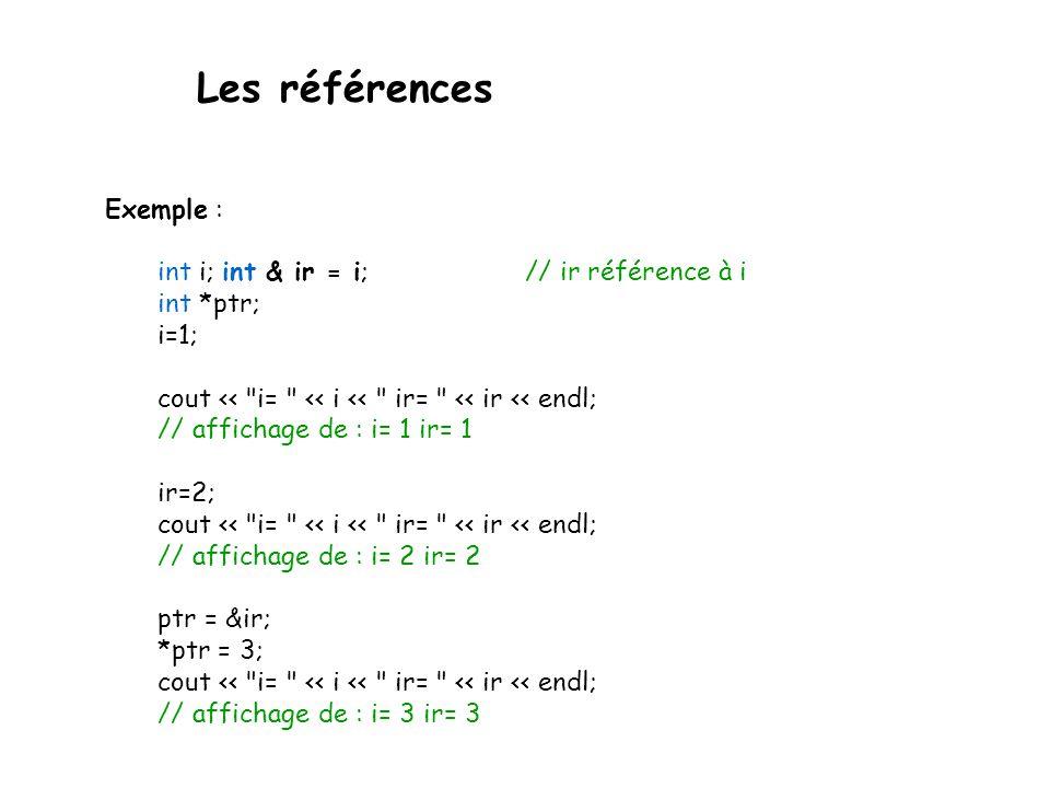 Les références Exemple : int i; int & ir = i; // ir référence à i int *ptr; i=1; cout <<