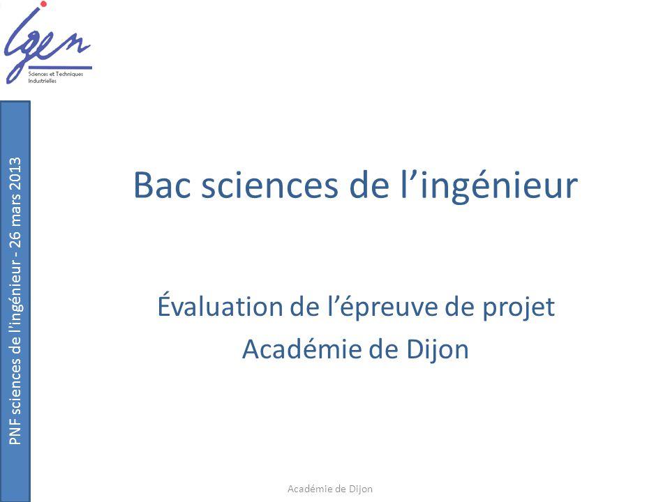 PNF sciences de l'ingénieur - 26 mars 2013 Bac sciences de l'ingénieur Évaluation de l'épreuve de projet Académie de Dijon
