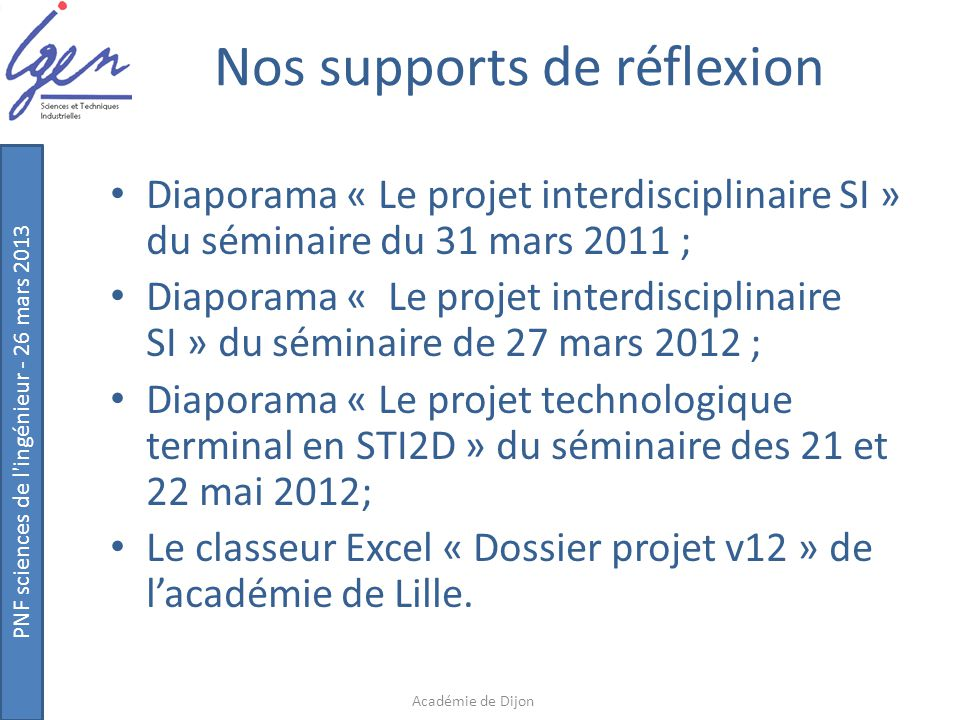 PNF sciences de l'ingénieur - 26 mars 2013 Nos supports de réflexion Diaporama « Le projet interdisciplinaire SI » du séminaire du 31 mars 2011 ; Diap