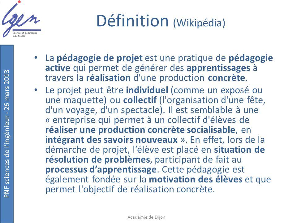 PNF sciences de l'ingénieur - 26 mars 2013 Définition (Wikipédia) La pédagogie de projet est une pratique de pédagogie active qui permet de générer de