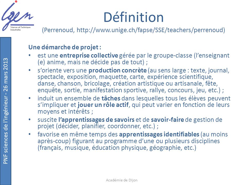 PNF sciences de l ingénieur - 26 mars 2013 Objectifs d'une démarche de projet (Perrenoud, http://www.unige.ch/fapse/SSE/teachers/perrenoud) 1.Entraîner la mobilisation de savoirs et savoir-faire acquis, construire des compétences.