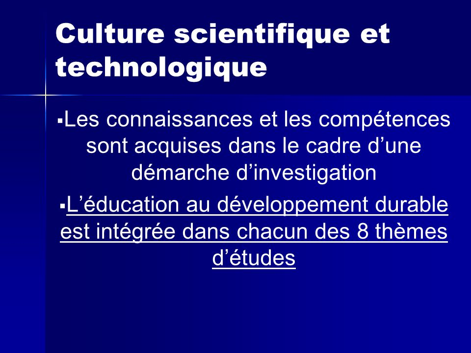 Culture scientifique et technologique   Les connaissances et les compétences sont acquises dans le cadre d'une démarche d'investigation   L'éducation au développement durable est intégrée dans chacun des 8 thèmes d'études