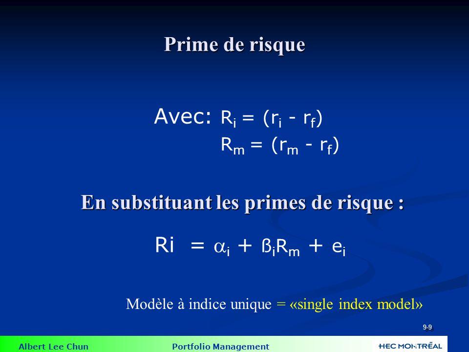 Albert Lee Chun Portfolio Management 9 Prime de risque Avec: R i = (r i - r f ) R m = (r m - r f ) 9-9 Ri =  i + ß i R m + e i En substituant les pri