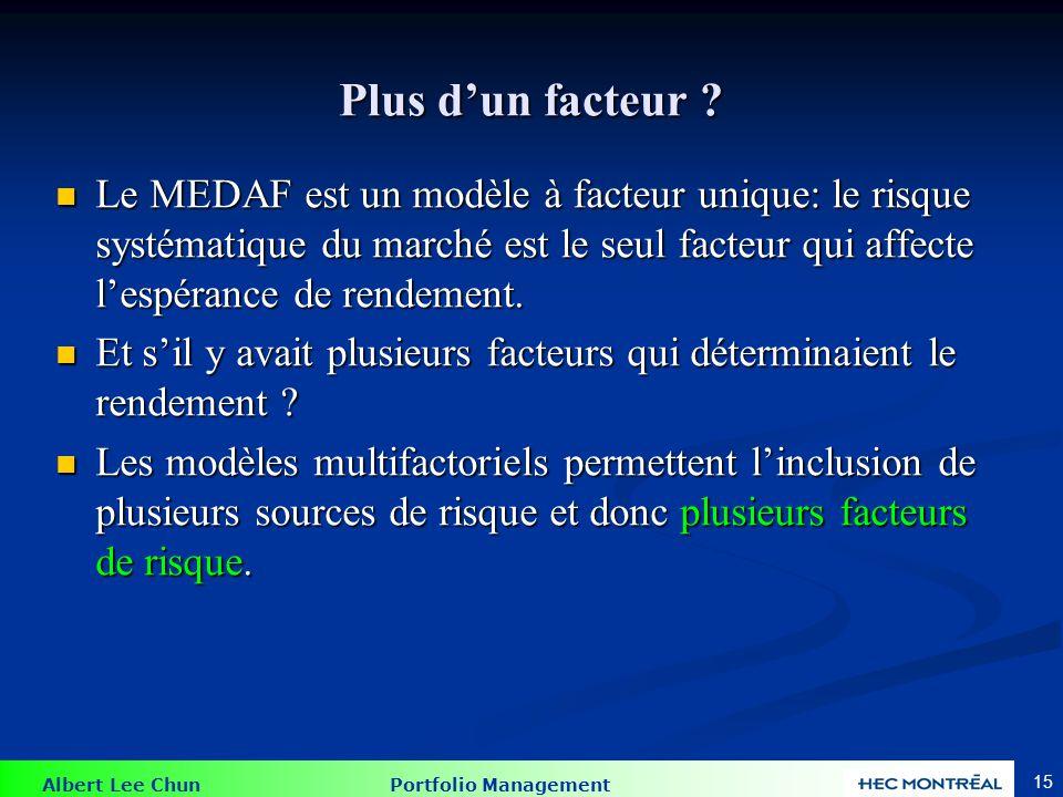 Albert Lee Chun Portfolio Management 15 Plus d'un facteur ? Le MEDAF est un modèle à facteur unique: le risque systématique du marché est le seul fact