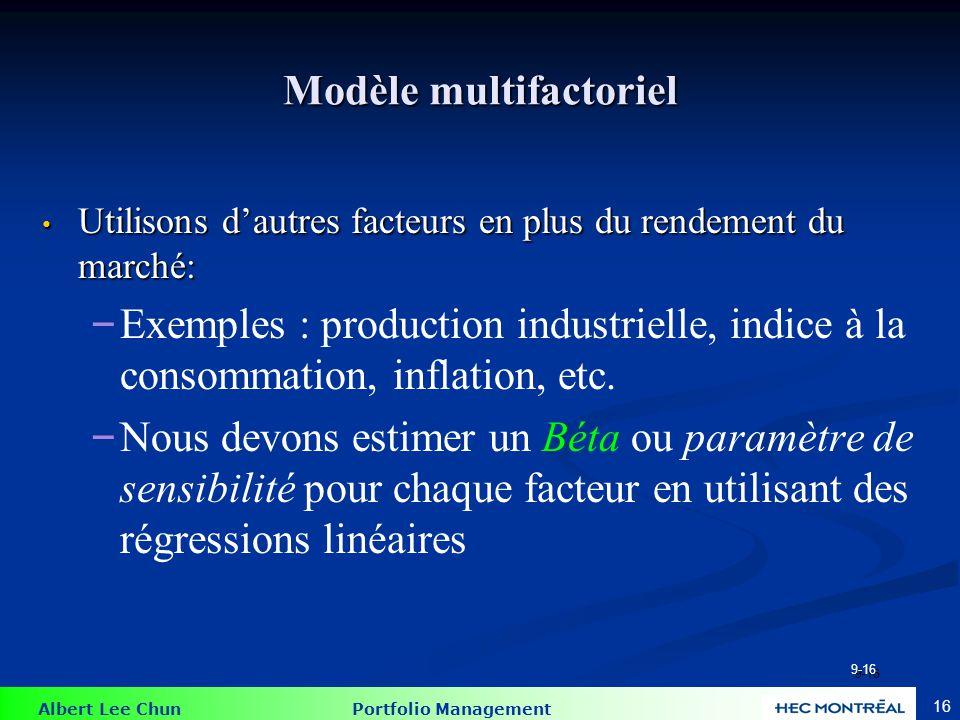 Albert Lee Chun Portfolio Management 16 Modèle multifactoriel Utilisons d'autres facteurs en plus du rendement du marché: Utilisons d'autres facteurs
