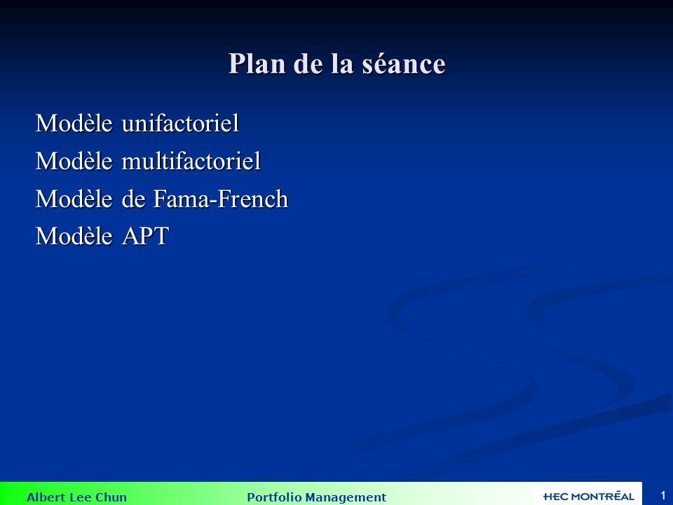 Albert Lee Chun Portfolio Management 42 Exemple d'un problème de APT FacteurPrime de risque A.06 A.06 B.04 B.04 C.02 C.02 Taux sans risque = 6% Taux sans risque = 6% Rendement (t) =.17 + 1.0*A + 0.75*B +.05*C + e(t) Les facteurs de sensibilités sont en vert Les facteurs de sensibilités sont en vert