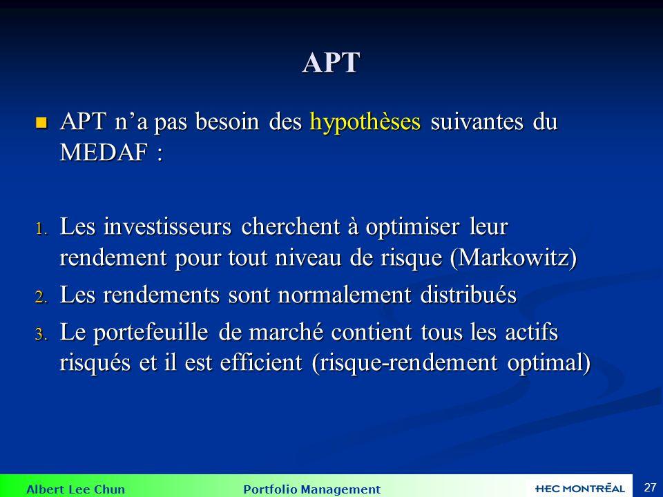 Albert Lee Chun Portfolio Management 27 APT APT n'a pas besoin des hypothèses suivantes du MEDAF : APT n'a pas besoin des hypothèses suivantes du MEDA