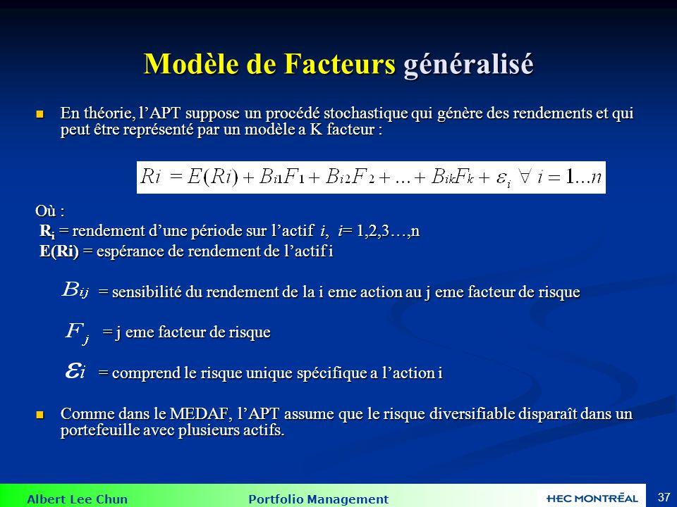 Albert Lee Chun Portfolio Management 37 En théorie, l'APT suppose un procédé stochastique qui génère des rendements et qui peut être représenté par un