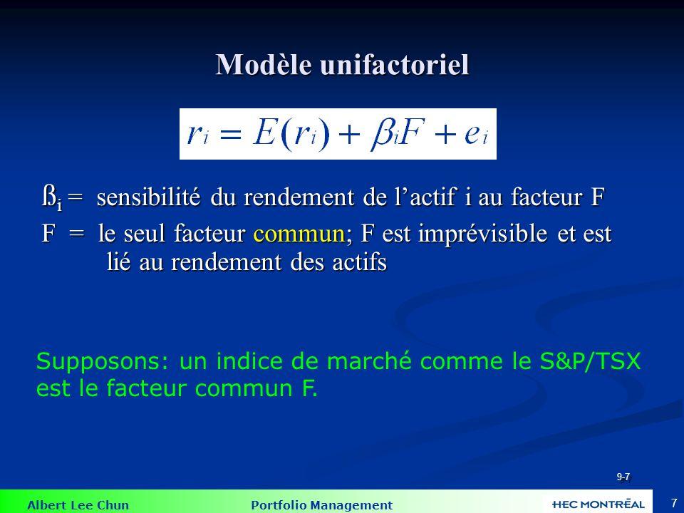 Albert Lee Chun Portfolio Management 8 Équation de régression: Modèle à indice unique  i = alpha  i (r M -r i ) = la composante du rendement expliquée par la fluctuation des marchés (risque systématique) e i = la composante du rendement liée aux événements spécifiques de la firme (risque non systématique) 9-8