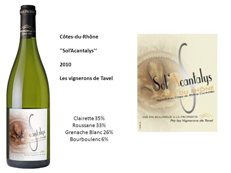 Côtes-du-Rhône ''Sol'Acantalys'' 2010 Les vignerons de Tavel Clairette 35% Roussane 33% Grenache Blanc 26% Bourboulenc 6%