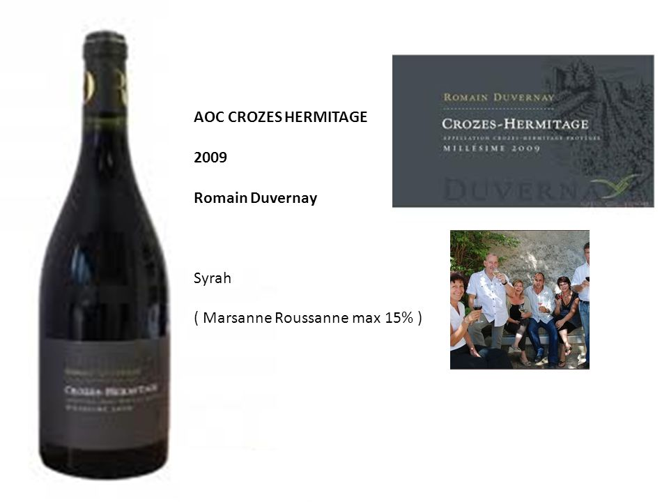 AOC CROZES HERMITAGE 2009 Romain Duvernay Syrah ( Marsanne Roussanne max 15% )