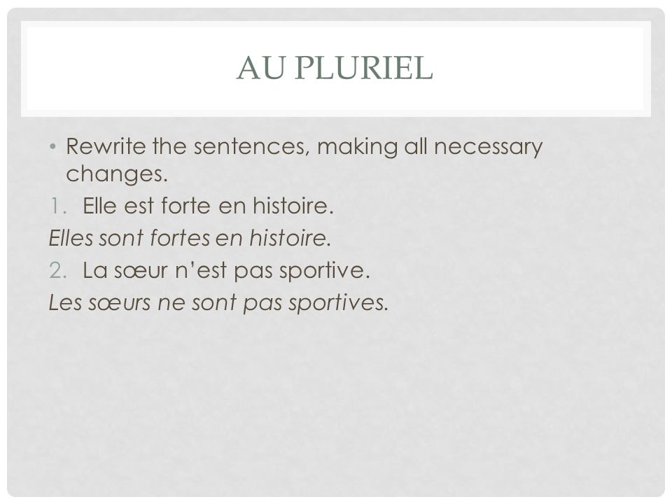 AU PLURIEL Rewrite the sentences, making all necessary changes.