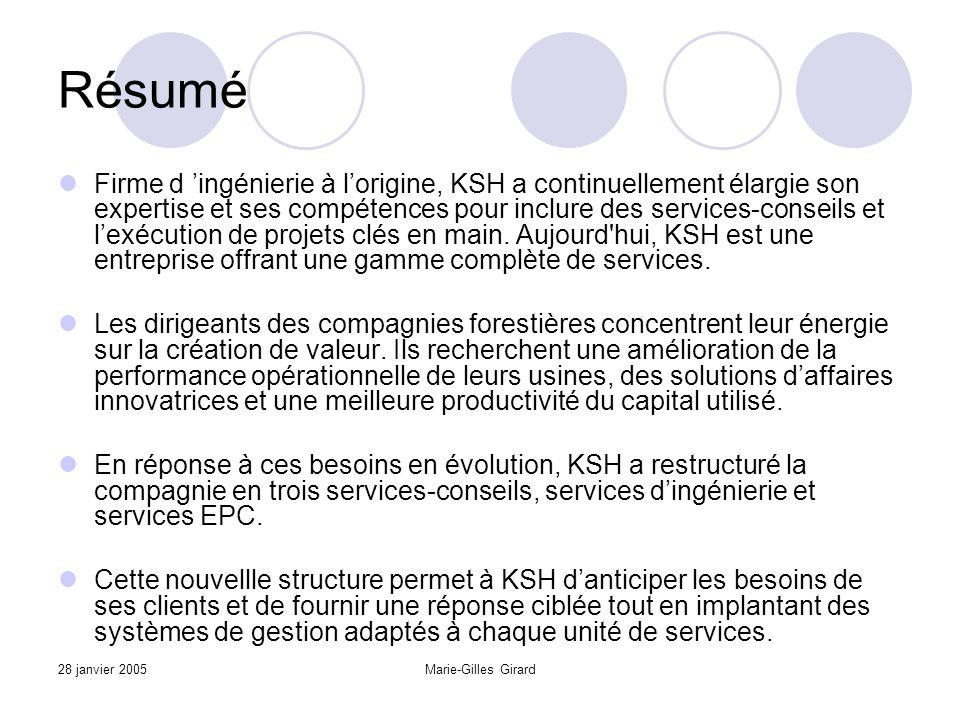 28 janvier 2005Marie-Gilles Girard Résumé Firme d 'ingénierie à l'origine, KSH a continuellement élargie son expertise et ses compétences pour inclure des services-conseils et l'exécution de projets clés en main.