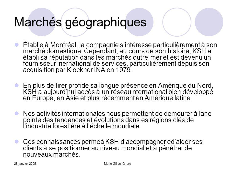 28 janvier 2005Marie-Gilles Girard Marchés géographiques Établie à Montréal, la compagnie s'intéresse particulièrement à son marché domestique.