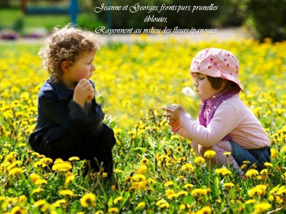Jeanne et Georges, fronts purs, prunelles éblouies, Rayonnent au milieu des fleurs épanouies ;