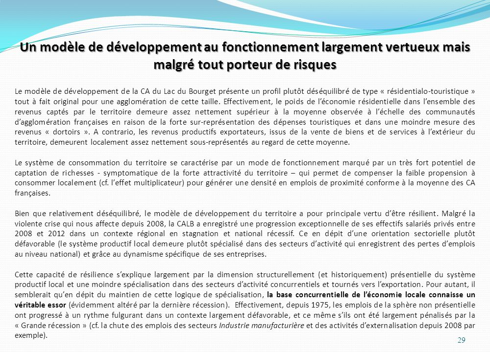 Un modèle de développement au fonctionnement largement vertueux mais malgré tout porteur de risques Le modèle de développement de la CA du Lac du Bourget présente un profil plutôt déséquilibré de type « résidentialo-touristique » tout à fait original pour une agglomération de cette taille.