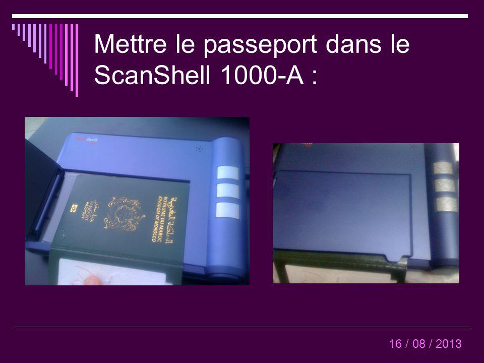 F5 Cliquez sur « F5 » pour commencer le scanner ou cliquez deux fois sur le carreau réservé à l'image du passeport 16 / 08 / 2013
