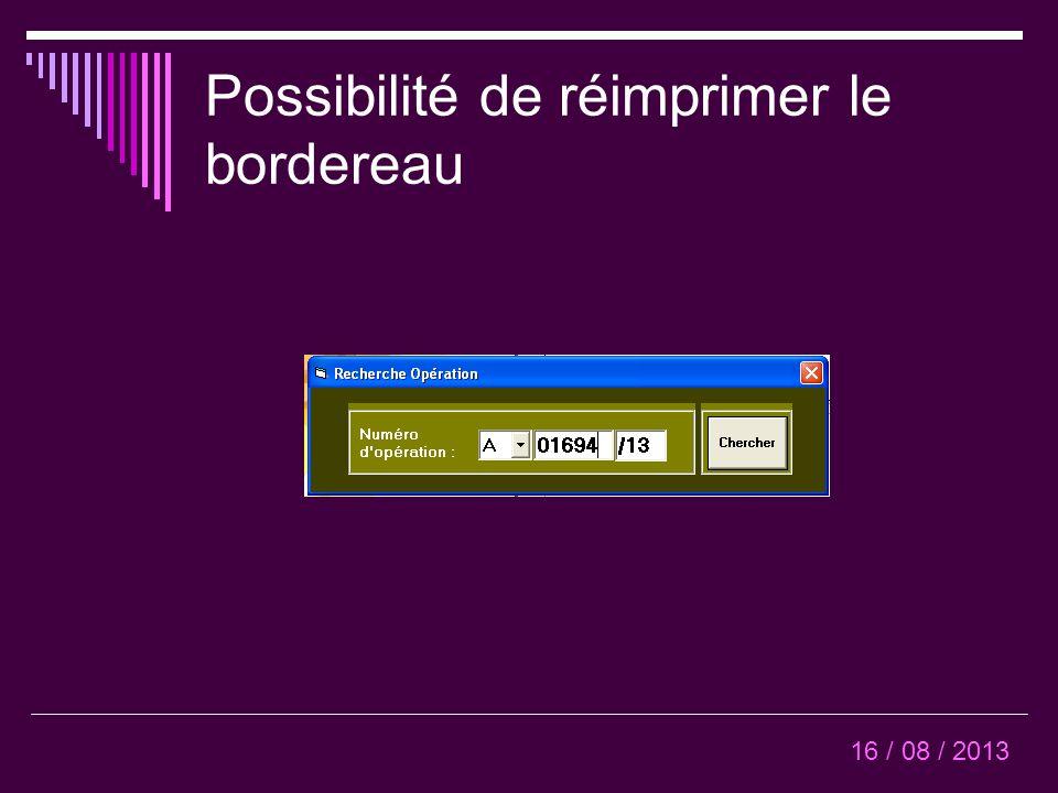 Possibilité de réimprimer le bordereau 16 / 08 / 2013