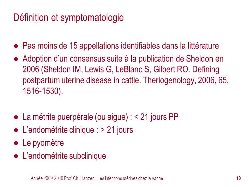 Année 2009-2010 Prof. Ch. Hanzen - Les infections utérines chez la vache 10 Définition et symptomatologie ● Pas moins de 15 appellations identifiables