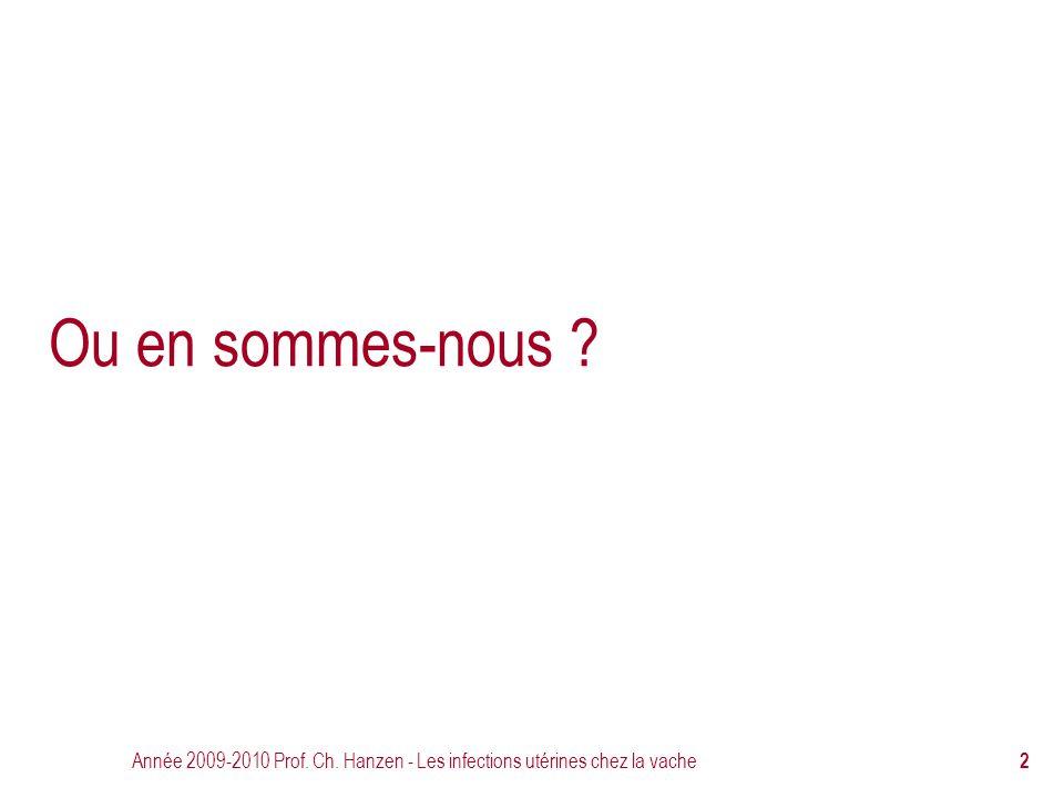 Année 2009-2010 Prof. Ch. Hanzen - Les infections utérines chez la vache 2 Ou en sommes-nous ?