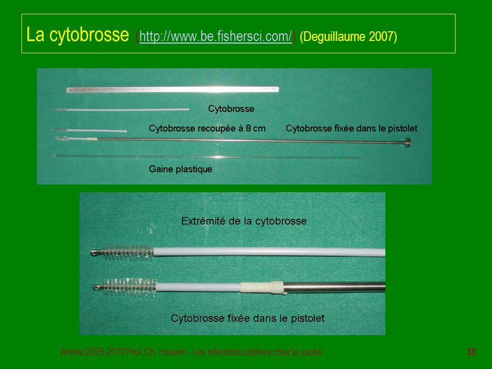 Année 2009-2010 Prof. Ch. Hanzen - Les infections utérines chez la vache 35 La cytobrosse (http://www.be.fishersci.com/) (Deguillaume 2007)http://www.