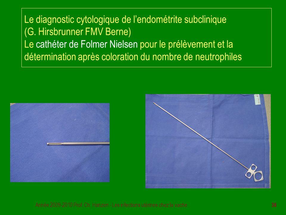 Année 2009-2010 Prof. Ch. Hanzen - Les infections utérines chez la vache 36 Le diagnostic cytologique de l'endométrite subclinique (G. Hirsbrunner FMV