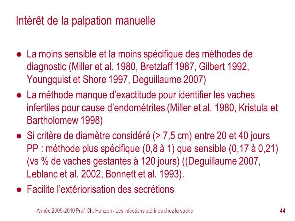 Année 2009-2010 Prof. Ch. Hanzen - Les infections utérines chez la vache 44 Intérêt de la palpation manuelle ● La moins sensible et la moins spécifiqu