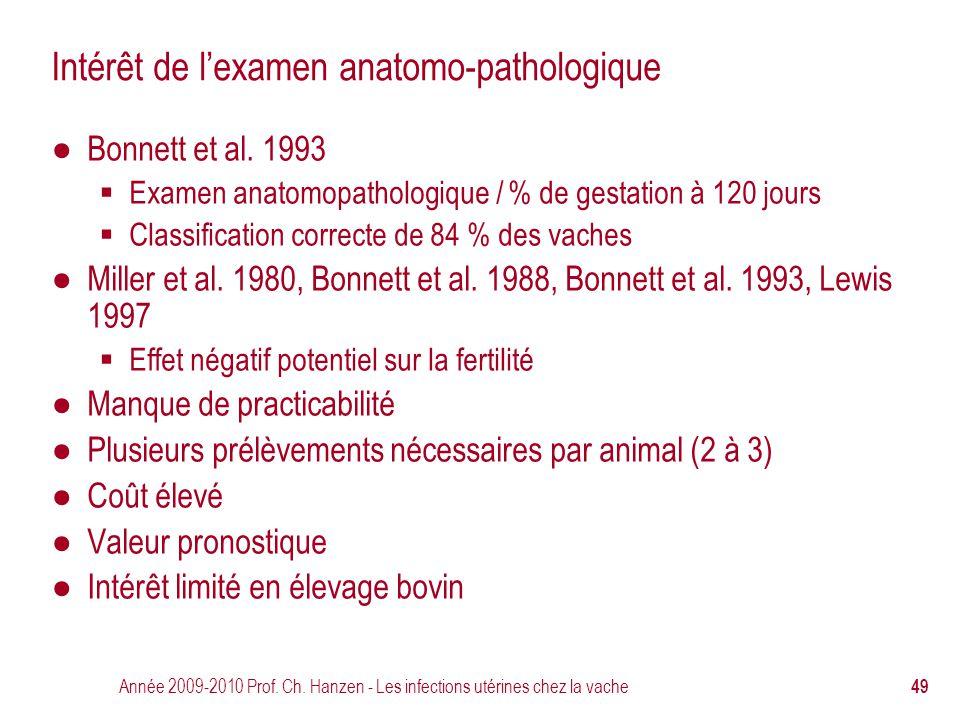 Année 2009-2010 Prof. Ch. Hanzen - Les infections utérines chez la vache 49 Intérêt de l'examen anatomo-pathologique ● Bonnett et al. 1993  Examen an