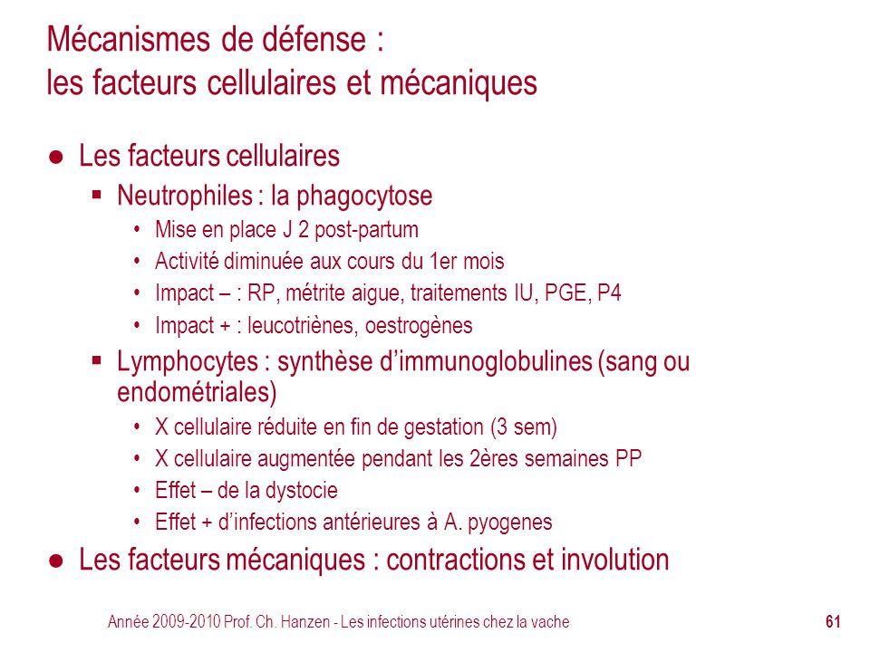 Année 2009-2010 Prof. Ch. Hanzen - Les infections utérines chez la vache 61 Mécanismes de défense : les facteurs cellulaires et mécaniques ● Les facte