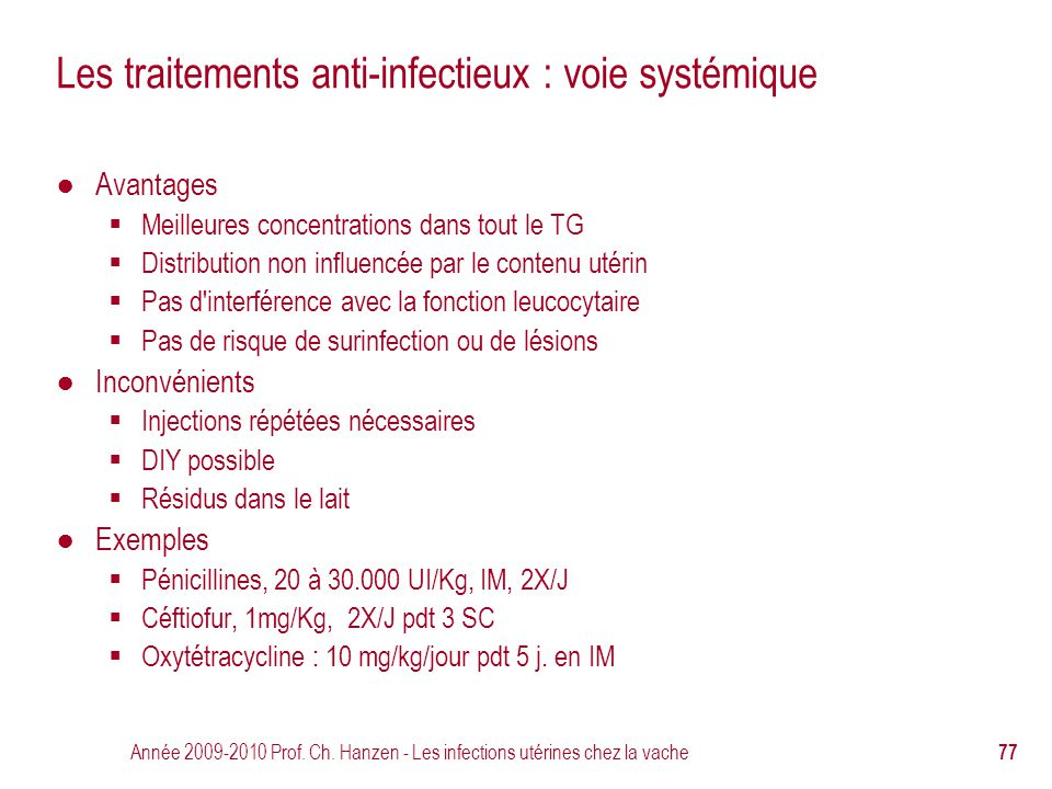 Année 2009-2010 Prof. Ch. Hanzen - Les infections utérines chez la vache 77 Les traitements anti-infectieux : voie systémique ● Avantages  Meilleures