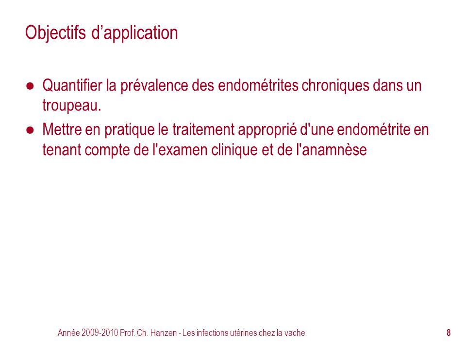 Année 2009-2010 Prof. Ch. Hanzen - Les infections utérines chez la vache 8 Objectifs d'application ● Quantifier la prévalence des endométrites chroniq