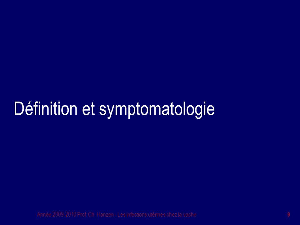Année 2009-2010 Prof. Ch. Hanzen - Les infections utérines chez la vache 9 Définition et symptomatologie