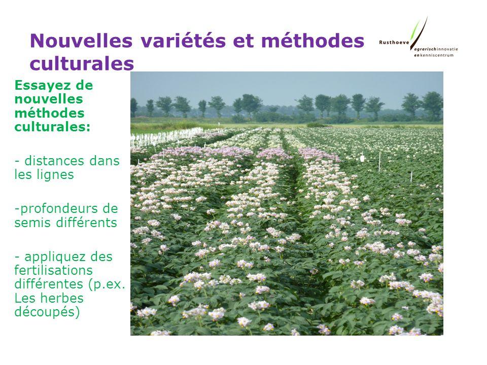 Nouvelles variétés et méthodes culturales Essayez de nouvelles méthodes culturales: - distances dans les lignes -profondeurs de semis différents - appliquez des fertilisations différentes (p.ex.