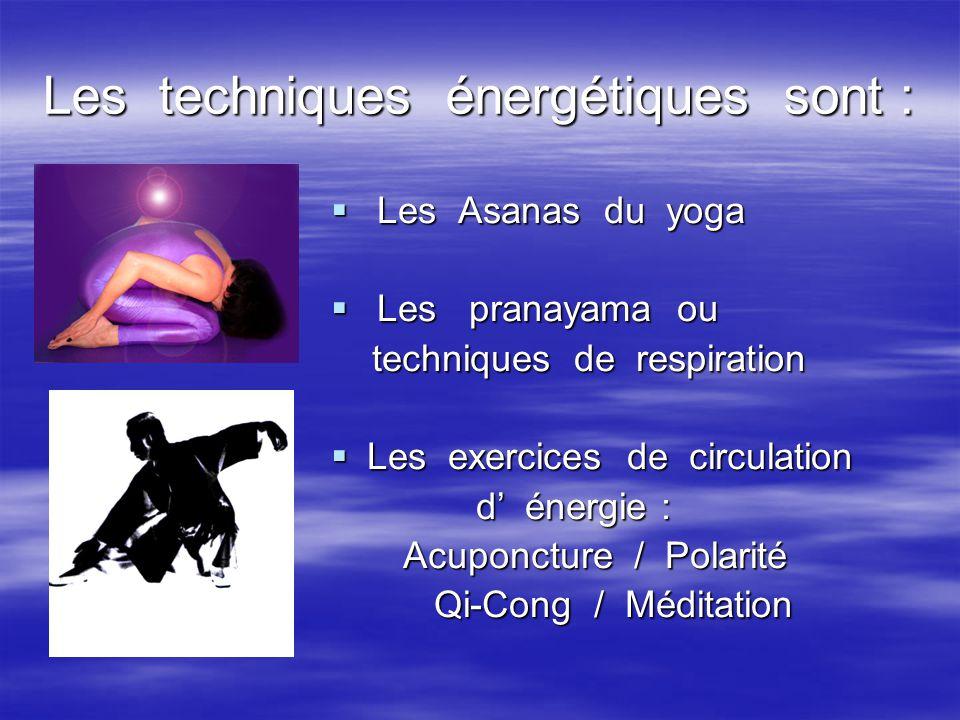 Les techniques énergétiques sont :  Les Asanas du yoga  Les pranayama ou techniques de respiration techniques de respiration  Les exercices de circ