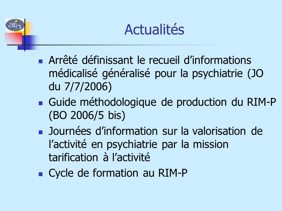 Actualités Arrêté définissant le recueil d'informations médicalisé généralisé pour la psychiatrie (JO du 7/7/2006) Guide méthodologique de production