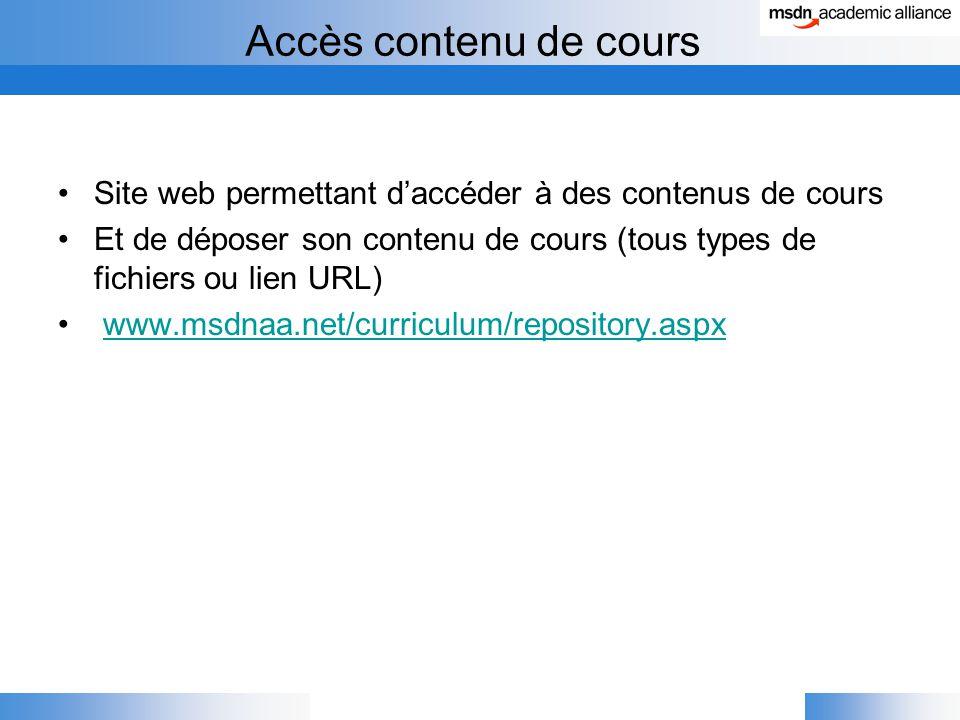 Accès contenu de cours Site web permettant d'accéder à des contenus de cours Et de déposer son contenu de cours (tous types de fichiers ou lien URL) www.msdnaa.net/curriculum/repository.aspx