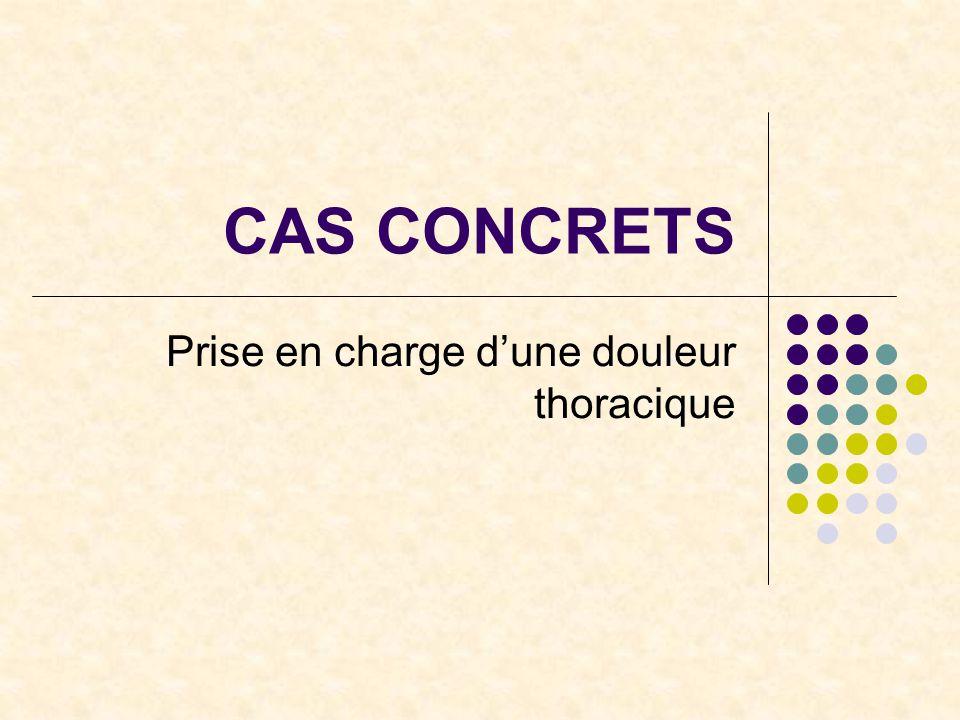 CAS CONCRETS Prise en charge d'une douleur thoracique