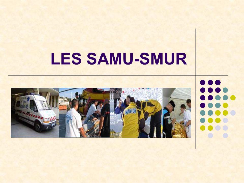 Le SAMU Structure hospitalière départementale Centre de réception et de régulation des appels Numéro unique et gratuit = le 15 Un seul par département