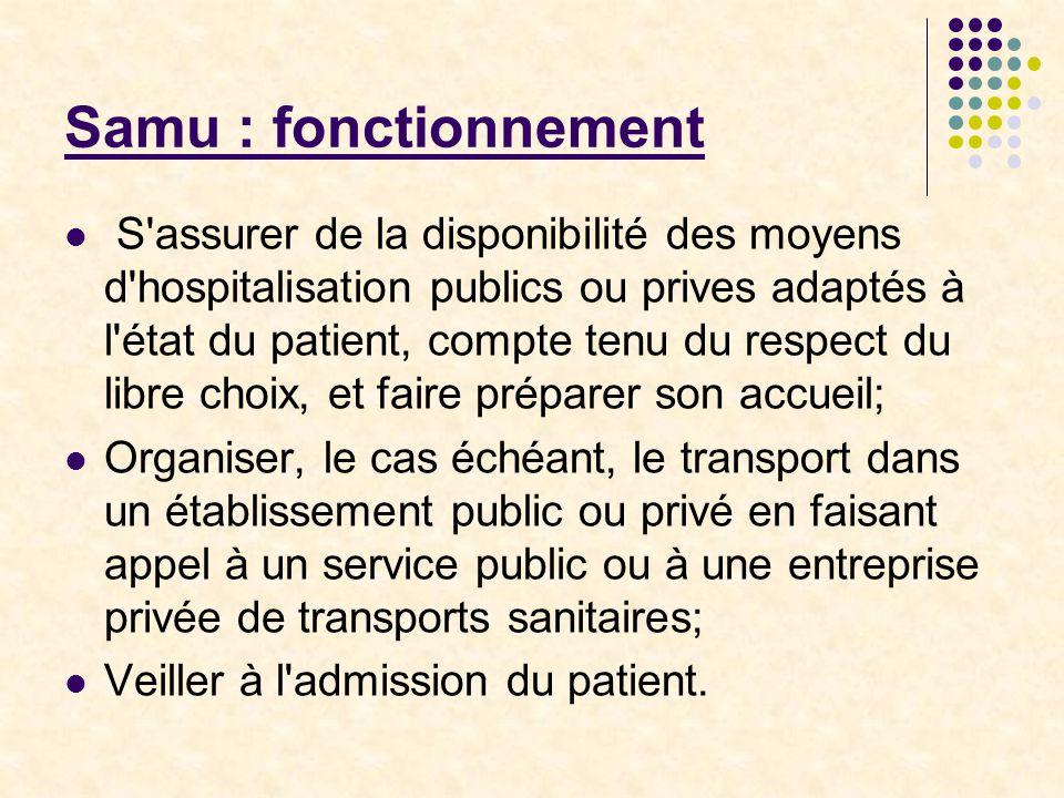 Samu : autres missions Participer à la mise en oeuvre des plans de secours Couverture médicale des grands rassemblements Participer à des programmes d'enseignement, d'éducation sanitaire et de prévention (CESU)