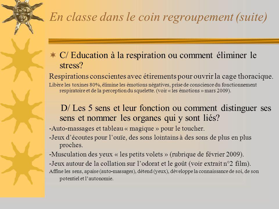 En classe dans le coin regroupement (suite)  C/ Education à la respiration ou comment éliminer le stress? Respirations conscientes avec étirements po