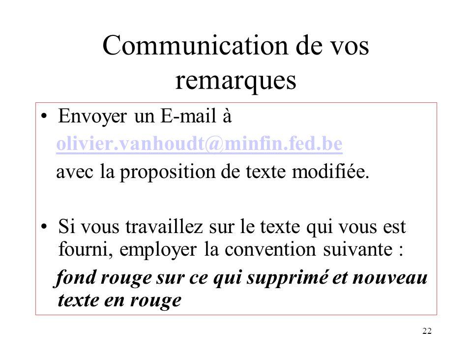 22 Communication de vos remarques Envoyer un E-mail à olivier.vanhoudt@minfin.fed.be avec la proposition de texte modifiée.
