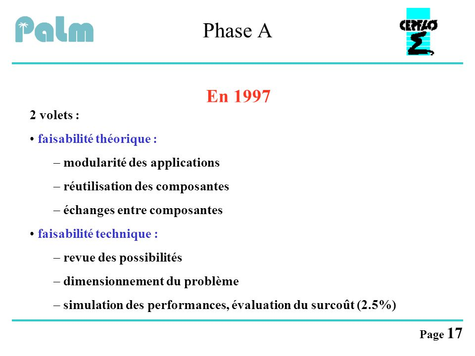 Page 17 Phase A En 1997 2 volets : faisabilité théorique : – modularité des applications – réutilisation des composantes – échanges entre composantes