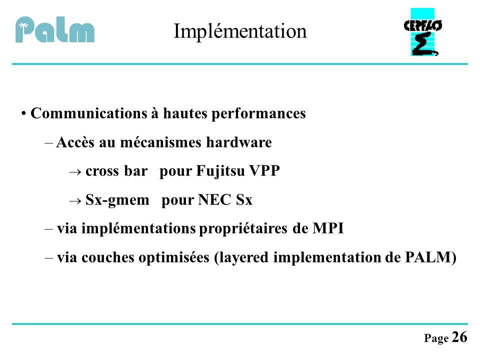 Page 26 Implémentation Communications à hautes performances – Accès au mécanismes hardware  cross bar pour Fujitsu VPP  Sx-gmem pour NEC Sx – via im