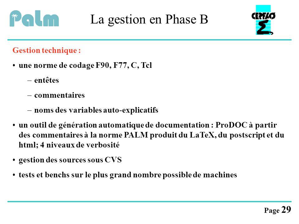 Page 29 La gestion en Phase B Gestion technique : une norme de codage F90, F77, C, Tcl –entêtes –commentaires –noms des variables auto-explicatifs un