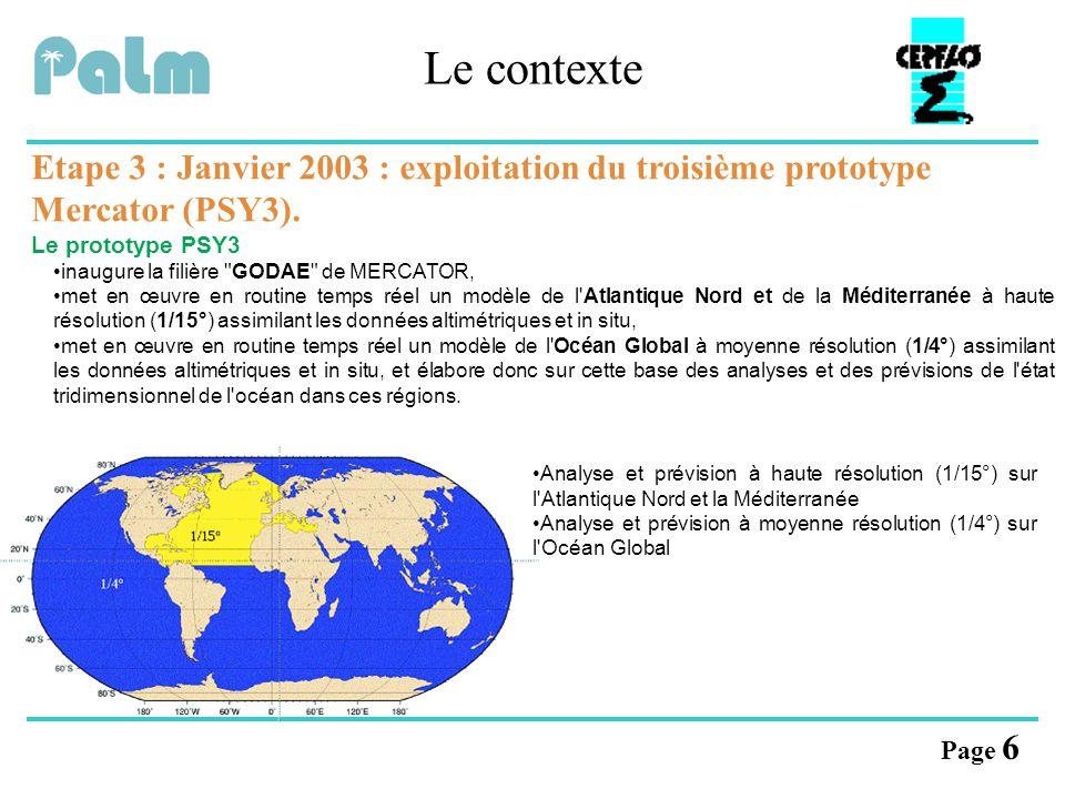 Page 6 Le contexte Etape 3 : Janvier 2003 : exploitation du troisième prototype Mercator (PSY3). Le prototype PSY3 inaugure la filière