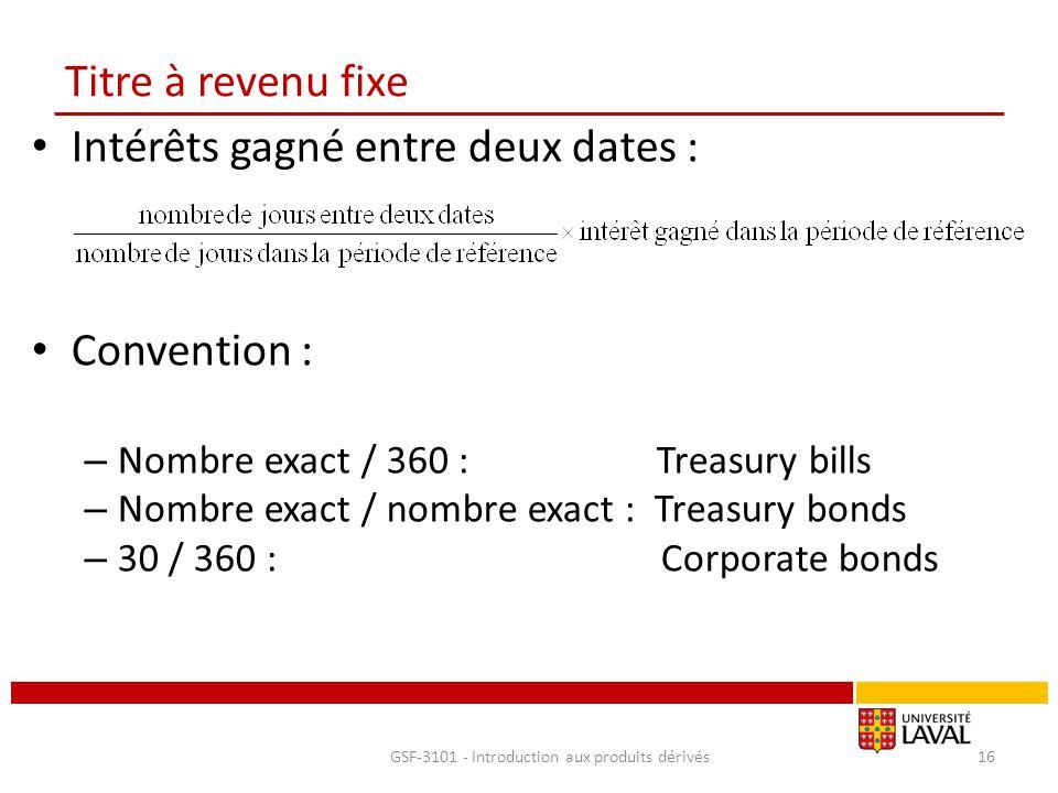 Titre à revenu fixe Intérêts gagné entre deux dates : Convention : – Nombre exact / 360 : Treasury bills – Nombre exact / nombre exact : Treasury bond