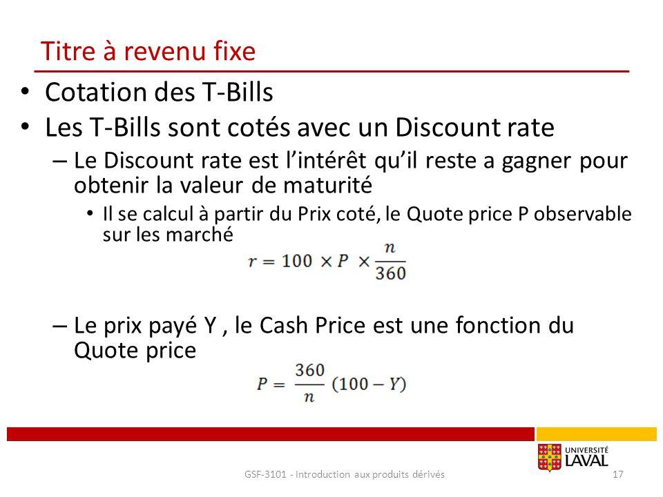 Titre à revenu fixe Cotation des T-Bills Les T-Bills sont cotés avec un Discount rate – Le Discount rate est l'intérêt qu'il reste a gagner pour obten