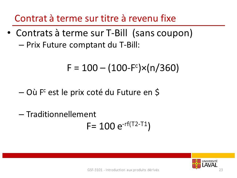 Contrat à terme sur titre à revenu fixe Contrats à terme sur T-Bill (sans coupon) – Prix Future comptant du T-Bill: F = 100 – (100-F c )×(n/360) – Où