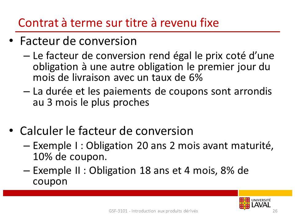 Contrat à terme sur titre à revenu fixe Facteur de conversion – Le facteur de conversion rend égal le prix coté d'une obligation à une autre obligatio